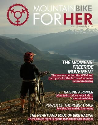We are stoked to present the first issue of our new bi-monthly magazine! Mountain Bike for Her: Issue 1 - June/July 2014