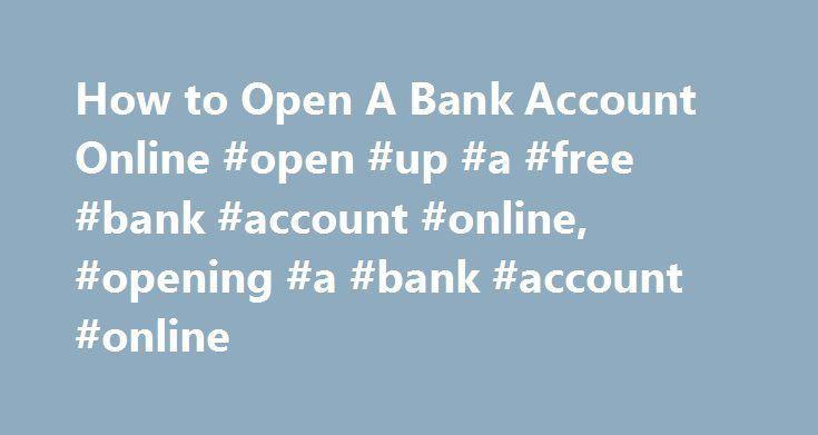 How to Open A Bank Account Online #open #up #a #free #bank #account #online, #opening #a #bank #account #online http://utah.remmont.com/how-to-open-a-bank-account-online-open-up-a-free-bank-account-online-opening-a-bank-account-online/  # Using Ally Bank Online Banking Systems: How to Open a Bank Account Online Get Started On Your Own, or With Help From Live Customer Care, Anytime, 24/7. Online banks have become increasingly popular as more people discover the benefits they provide. If you…