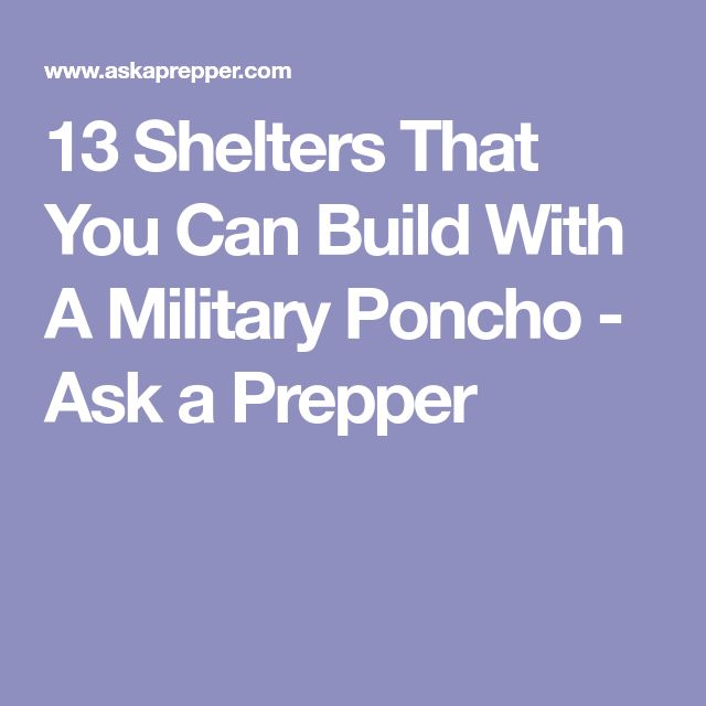 13 Shelters That You Can Build With A Military Poncho - Ask a Prepper
