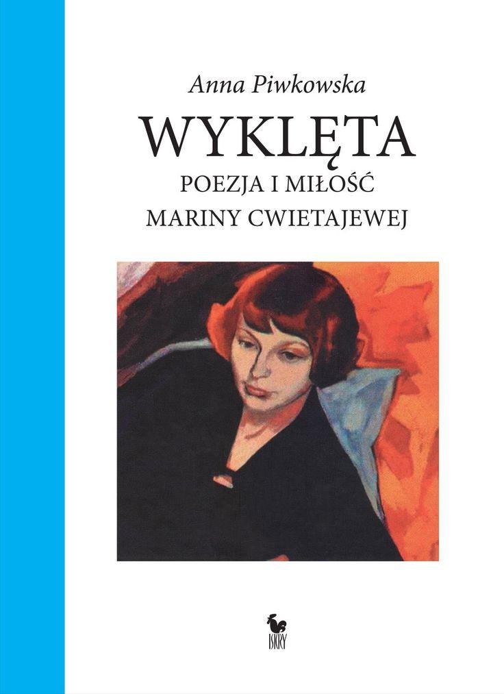 """""""Wyklęta. Poezja i miłość Mariny Cwietajewej"""" Anna Piwkowska Cover by Andrzej Barecki Published by Wydawnictwo Iskry 2017"""
