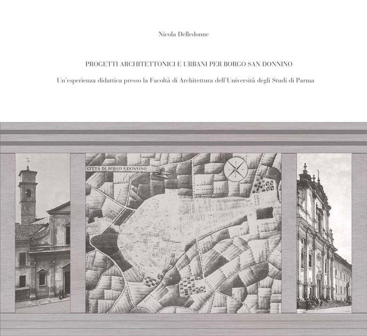 Nicola Delledonne PROGETTI ARCHITETTONICI  E URBANI PER BORGO SAN DONNINO Edited by Gino Delledonne size: 24x22 cm - pages: 84 ISBN 978-88-98262-01-4