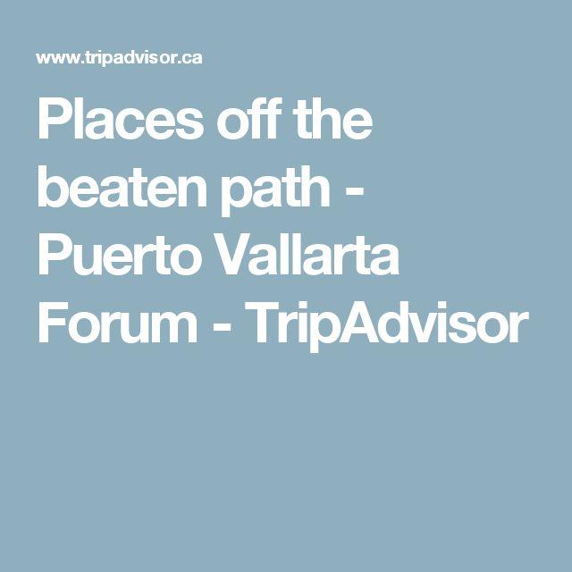 Places off the beaten path - Puerto Vallarta Forum - TripAdvisor