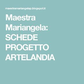 Maestra Mariangela: SCHEDE PROGETTO ARTELANDIA