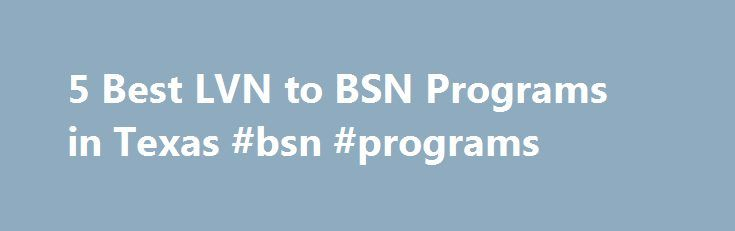 5 Best LVN to BSN Programs in Texas #bsn #programs http://insurances.nef2.com/5-best-lvn-to-bsn-programs-in-texas-bsn-programs/  # Latest Why Get a Doctorate of Nursing DNP Degree? Nursing NCLEX Q-Bank by UWorld Nurse Practitioner Vs. Physician Assistant LPN LVN Nursing Requirements 25 Reasons Why To Get a Masters in Nursing 160+ Most Popular Nursing Job Career Titles The Future of Nursing: Focus on Education Nurse Practitioner Salary by State Popular Nursing NCLEX Q-Bank by UWorld 160+ Most…