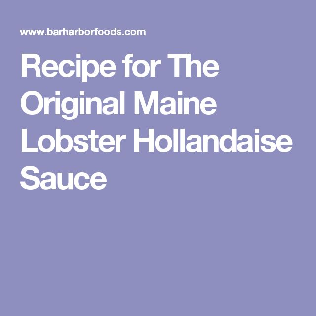 Recipe for The Original Maine Lobster Hollandaise Sauce