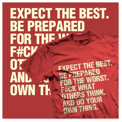 """T-Shirt """"Expect the Best""""  """"Expect the Best, Be Prepared for the Worst, F#ck What Others Think, And Do Your Own Thing."""""""