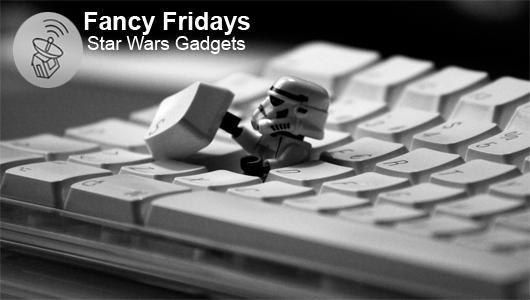 Fancy Fridays: Star Wars Gadgets ~ via cybershack.com