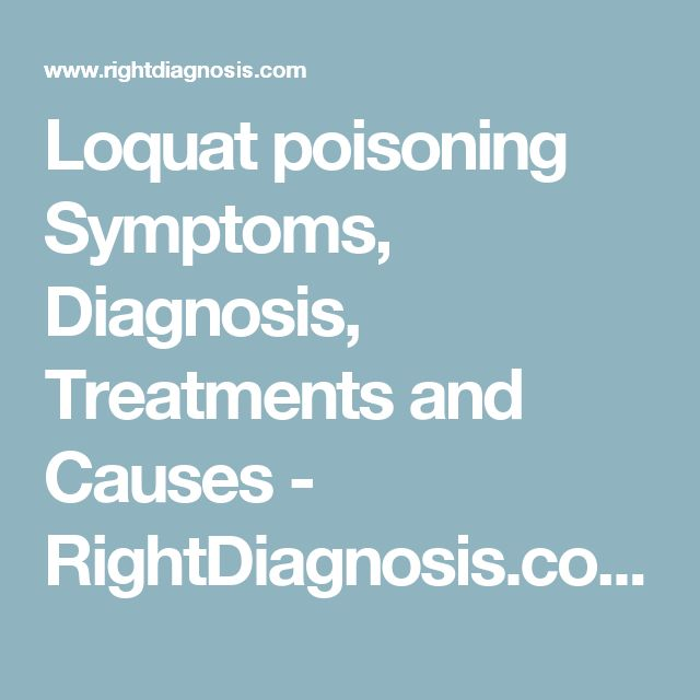 Loquat poisoning Symptoms, Diagnosis, Treatments and Causes - RightDiagnosis.com