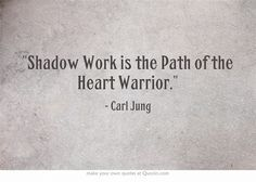 Shadow Work is the Path of the Heart Warrior. - Carl Jung