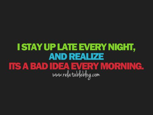 Story of my life.: Funny Bad Day At Work Quotes, Late Night, My Life, Quiet Time, So True, Night Owl, Truths, Bad Ideas, True Stories