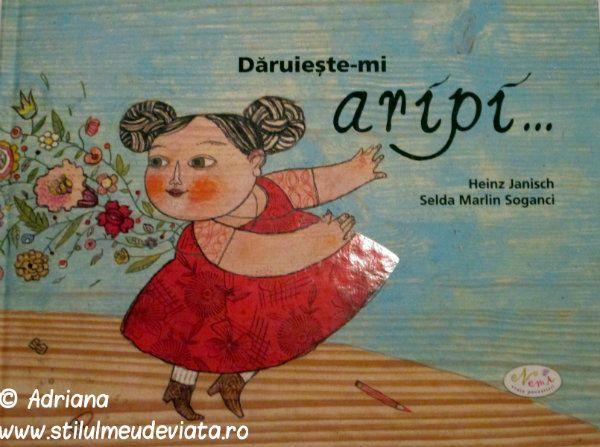 Daruieste-mi aripi, editura Nemira - este o cărticică superbă scrisă de Heinz Janisch şi ilustrată într-un mod inedit de către Selda Marlin.