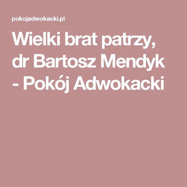 Wielki brat patrzy, dr Bartosz Mendyk - Pokój Adwokacki