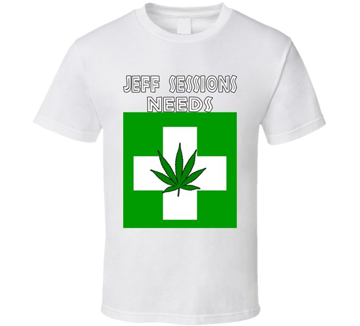 Marijuana Jeff Sessions needs pot T Shirt