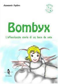 Segnalazioni: Bombyx. L'affascinante storia di un baco da seta
