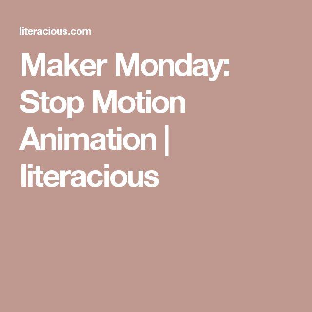 Maker Monday: Stop Motion Animation | literacious
