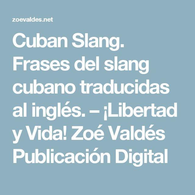 Cuban Slang. Frases del slang cubano traducidas al inglés. – ¡Libertad y Vida! Zoé Valdés Publicación Digital