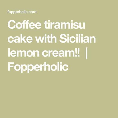 Coffee tiramisu cake with Sicilian lemon cream!! | Fopperholic