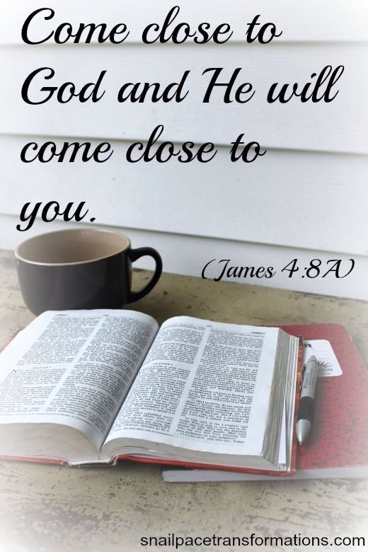 JAMES 4:8 8. Come near to God and he will come near to you. You are sinners, so clean sin out of your lives, You are trying to follow God and the and the world at the same time. Make your thinking pure.