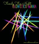 Family Fun Night: Glow Stick Mania  This would be fun to do at the beach-spring break!!