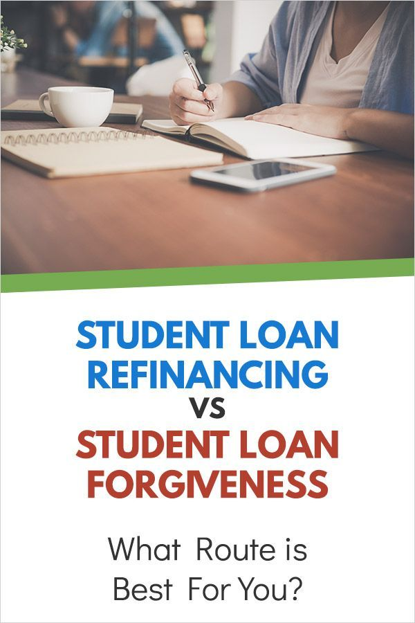 Student Loan Refinancing Vs Student Loan Forgiveness What Route