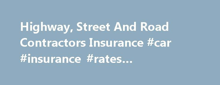 Highway, Street And Road Contractors Insurance #car #insurance #rates #comparison http://insurance.remmont.com/highway-street-and-road-contractors-insurance-car-insurance-rates-comparison/  #highway insurance # Construction insurance for highway, street and road contractors Highway, street and road contractors know that there is a strong demand to improve the infrastructure across the country. To help manage the need for additional insurance coverage, Travelers Construction developed the…