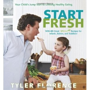 Start Fresh: Your Child's Jump Start to Lifelong Healthy Eating (Hardcover): Recipe, Child S Jump, Start Fresh, Healthy Eating, Book, Baby Foods, Tyler Florence, Lifelong Healthy