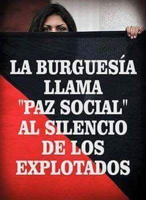 La Burguesía llama paz social al silencio de los explotados