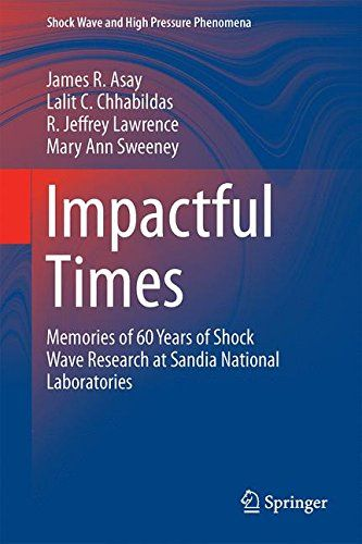 Download free Impactful Times: Memories of 60 Years of Shock Wave Research at Sandia National Laboratories (Shock Wave and High Pressure Phenomena) pdf