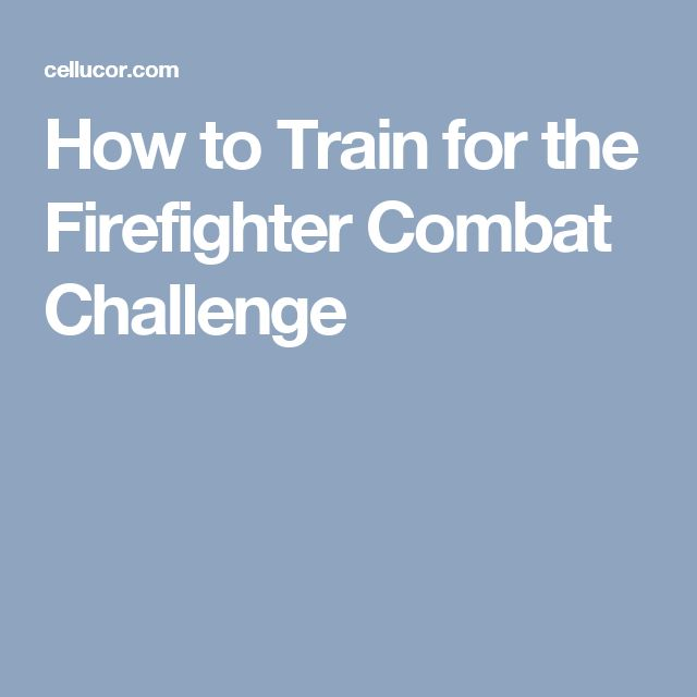 How to Train for the Firefighter Combat Challenge