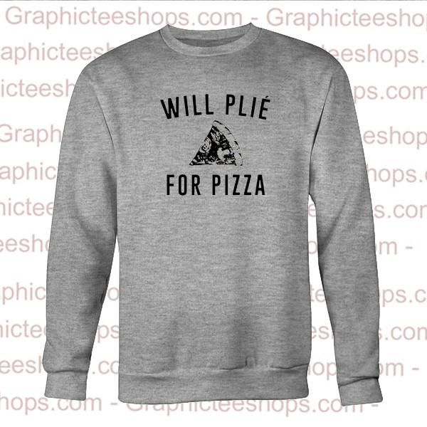 Will plie for pizza sweatshirt
