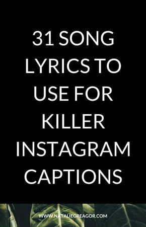 Apr 23 31 Song Lyrics To Use For Killer Instagram Captions Ig