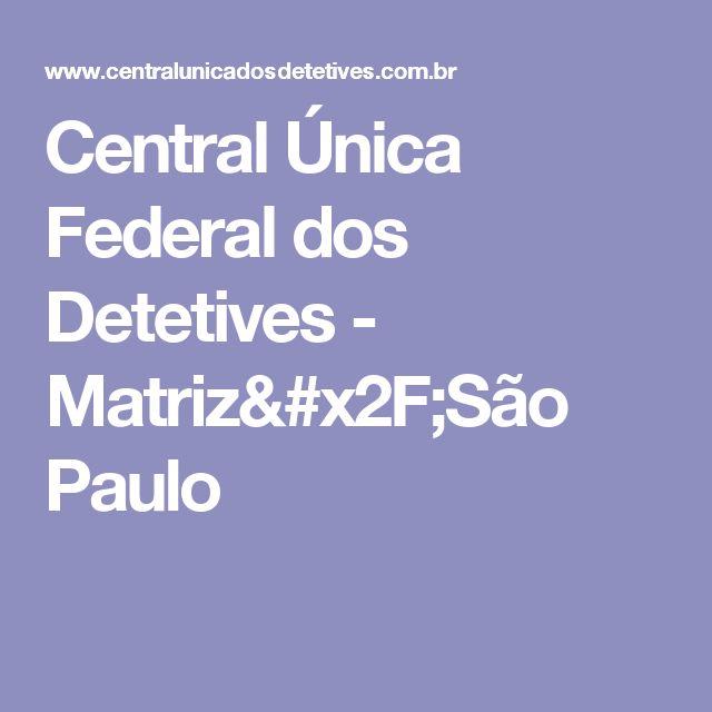 Central Única Federal dos Detetives - Matriz/São Paulo