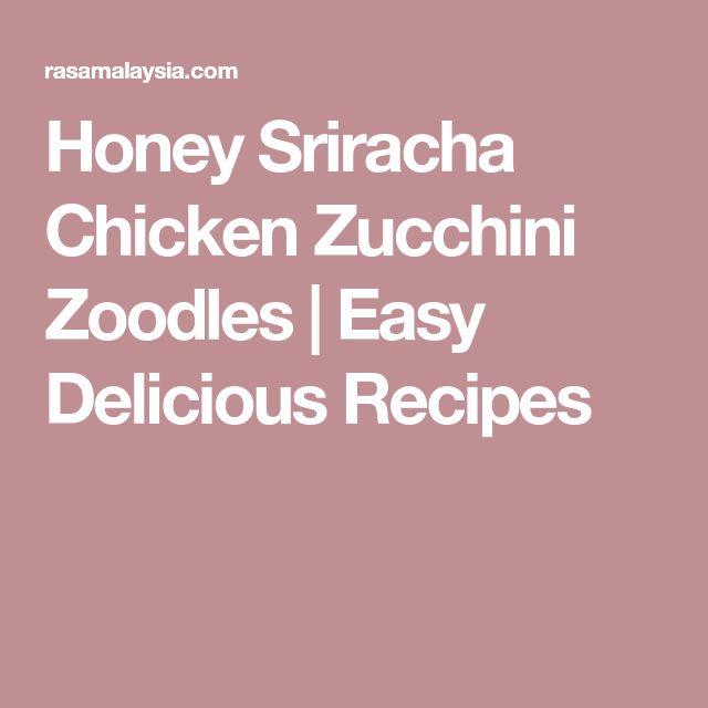 Honey Sriracha Chicken Zucchini Zoodles | Easy Delicious Recipes
