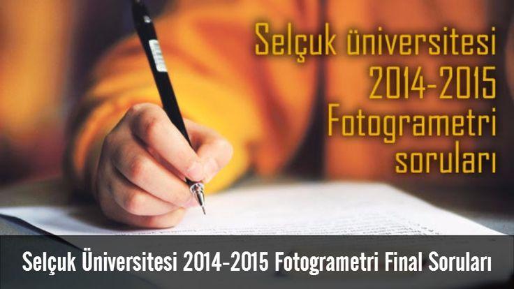Selçuk Üniversitesi Harita Mühendisliği 2015 - 2016 çıkmış Fotogrametri final soruları. PDF Formatında indirebilirsiniz.