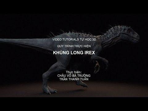 VIDEO TUTORIALS TỰ HỌC 3D - QUY TRÌNH THỰC HIỆN KHỦNG LONG IREX - YouTube