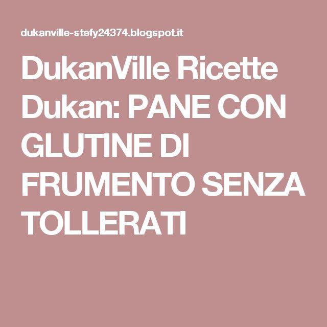 DukanVille Ricette Dukan: PANE CON GLUTINE DI FRUMENTO SENZA TOLLERATI