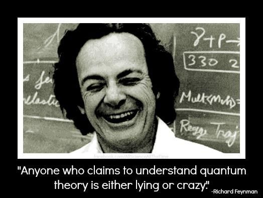 Image result for if one thinks they understand the quantum world quote
