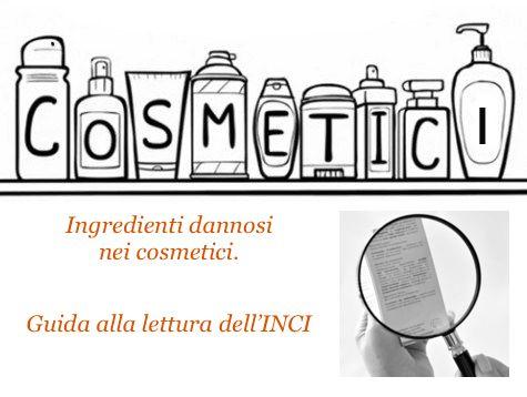 Guida alla lettura dell'INCI dei cosmetici; gli ingredienti dannosi per la salute e per la terra.