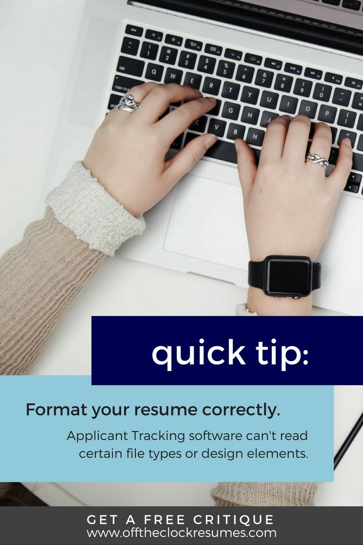 Resume Quick Tip: If your resume isn't formatted correctly, it may not pass Applicant Tracking software and get through to a hiring manager! Create a center-aligned, one-column resume with no graphics and save it as a Word document. Find out if your resume is working with a free critique from our Certified Professional Resume Writers | Off The Clock Resumes