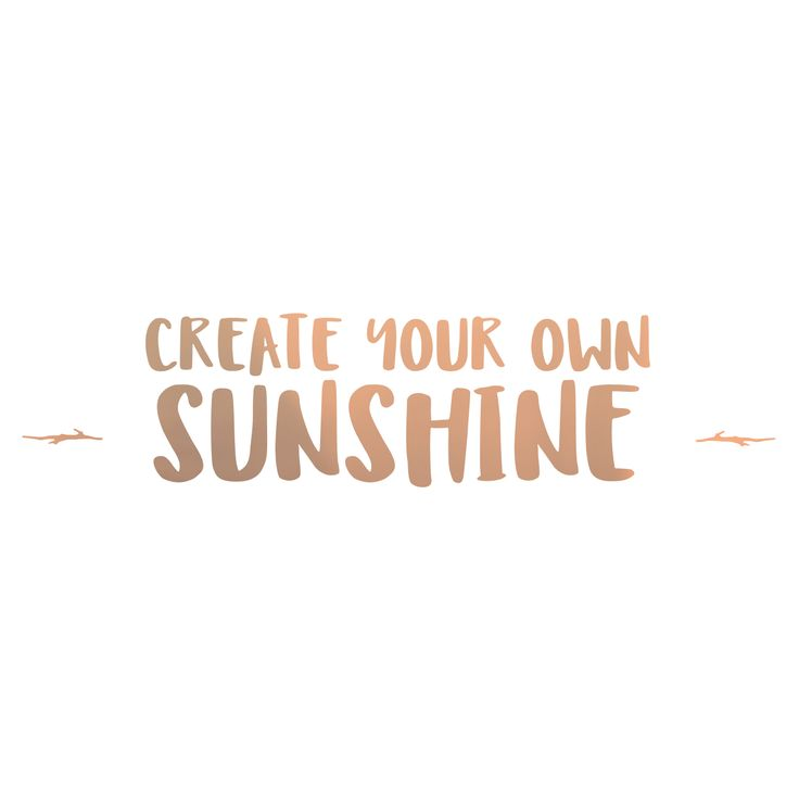 Create Your Own Sunshine! By NYTH #happiness #quote