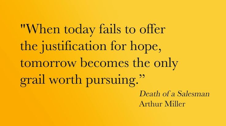 When today fails to offer justification for hope, tomorrow becomes the only grail worth pursuing. - Arthur Miller, Death of a Salesman #literary #quotes