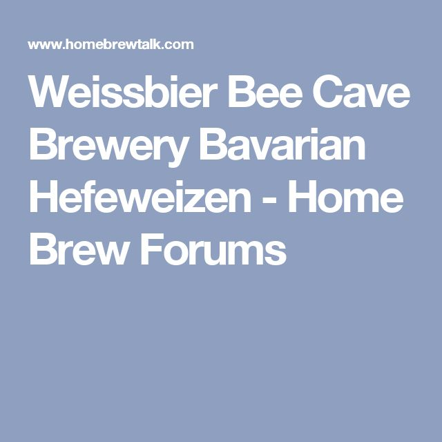 Weissbier Bee Cave Brewery Bavarian Hefeweizen - Home Brew Forums