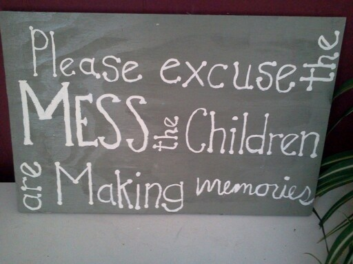 Hand painted signs- Please excuse the mess the  Children are making Memories