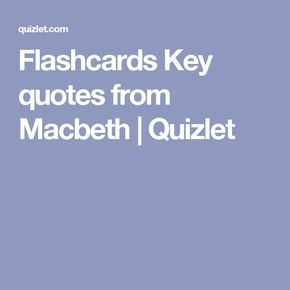 Flashcards Key quotes from Macbeth | Quizlet