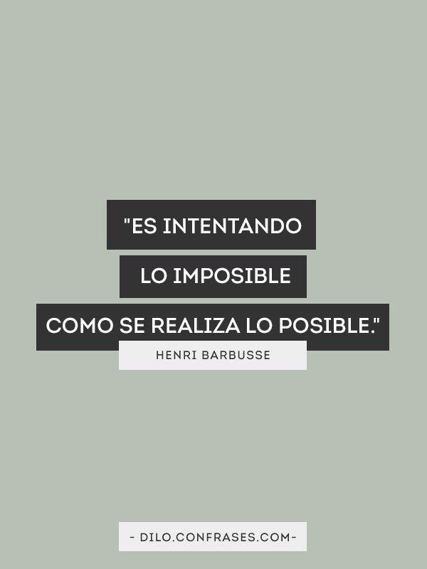 Es intentando lo imposible como se realiza lo posible - Henri Barbusse