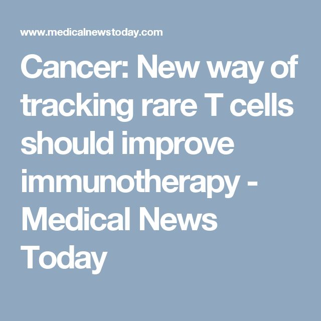 Cancer: New way of tracking rare T cells should improve immunotherapy - Medical News Today