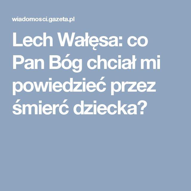 Lech Wałęsa: co Pan Bóg chciał mi powiedzieć przez śmierć dziecka?