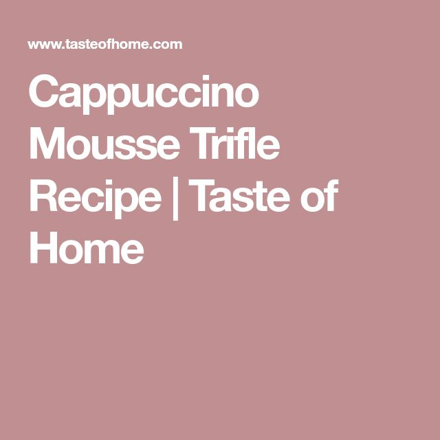 Cappuccino Mousse Trifle Recipe | Taste of Home