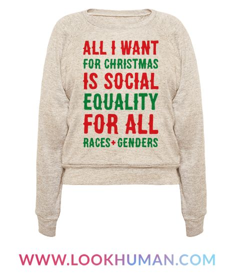 This holiday season show your support for social justice with this 'All I Want For Christmas Is Social Equality For All Races And Genders' funny holiday design. Perfect for fighting gender inequality, racism, and other horrible things humans put each other through at your company Christmas party or family gathering!