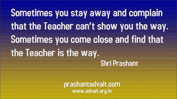 Sometimes you stay away and complain that the Teacher can't show you the way. Sometimes you come close and find that the Teacher is the way. ~ Shri Prashant #ShriPrashant #Advait #teacher #guru #closeness #oneness #surrender #love Read at:- prashantadvait.com Watch at:- www.youtube.com/c/ShriPrashant Website:- www.advait.org.in Facebook:- www.facebook.com/prashant.advait LinkedIn:- www.linkedin.com/in/prashantadvait Twitter:- https://twitter.com/Prashant_Advait